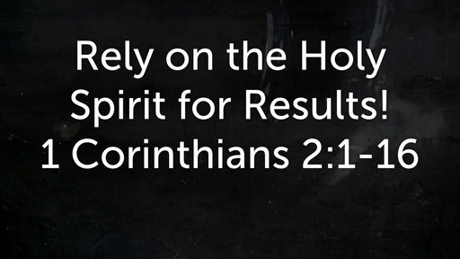 10 Rely on the Holy Spirit for Results (03-10-19)