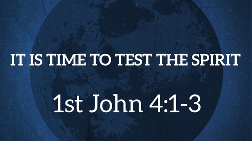 11 It is Time to Test the Spirit (03-17-19)