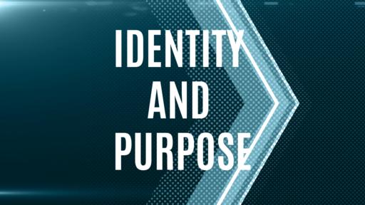 Identity and Purpose