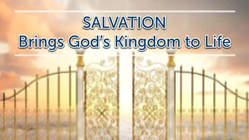 Salvation Brings God's Kingdom to Life