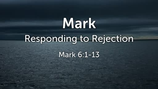 Responding to Rejection - Mark 6:1-13