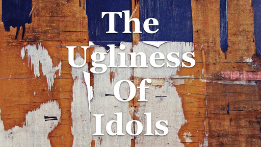 The Ugliness of Idols