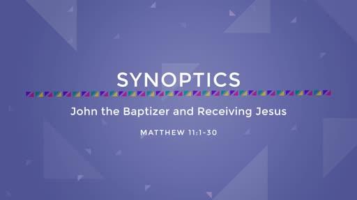 11-John the Baptizer and Receiving Jesus