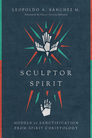 Sculptor Spirit: Models of Sanctification from Spirit Christology