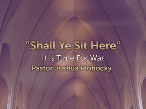 """""""Shall ye sit here - It is Time for War"""""""