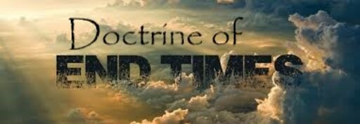 Doctrine of End Times (Part 1)
