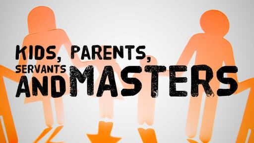 Kids, Parents, Servants, and Masters