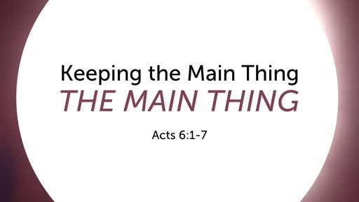 Keeping the Main Thing the Main Thing