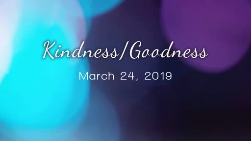 03/24/19 - Kindness and Goodness