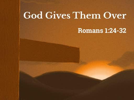 God Gives Them Over