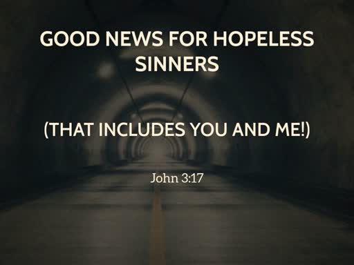 Good News for Hopeless Sinners (That Includes You and Me)