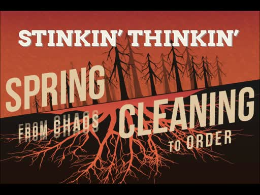 Spring Cleaning - Stinkin' Thinkin'