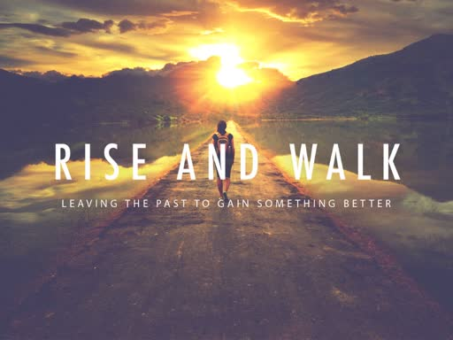 Rise and walk : Leaving the past to gain something better
