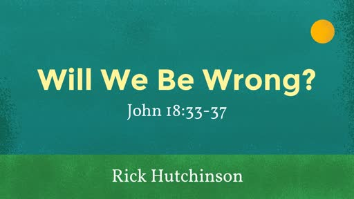 03-24-19 Morning Worship - Will we be wrong?