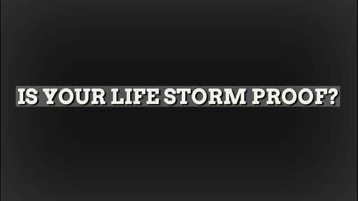 Is Your Life Storm Proof?