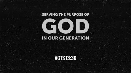Serving The Purpose of God in Our Generation