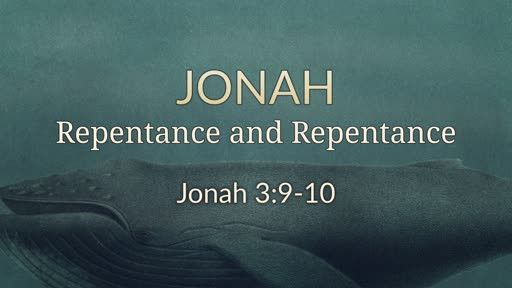 Jonah 3:9-10 - Repentance and Repentance
