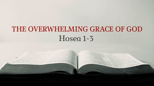 THE OVERWHELMING GRACE OF GOD