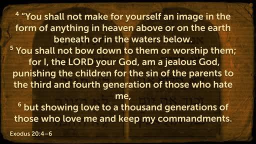 EXODUS 20:4-6  No Made Images