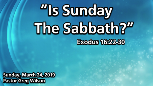 "3 24 19 - ""Is Sunday The Sabbath?"""