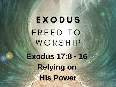 Exodus Week 18: Relying on His Power