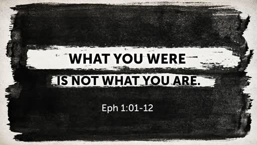 What you were is not what you are  Eph 2:1-12