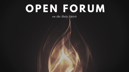 Open Forum: Holy Spirit