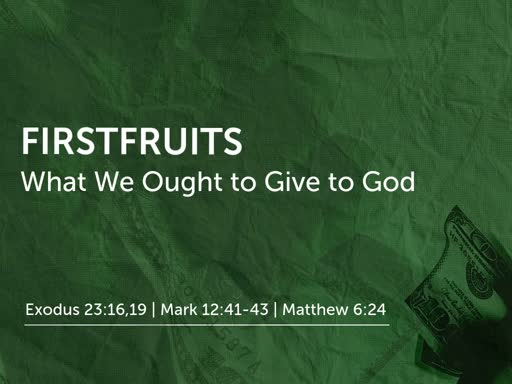 Firstfruits: What We Ought to Give to God
