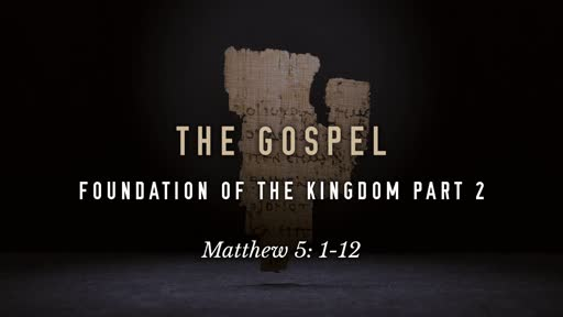 The Gospel: Foundation of the Kingdom Part 2