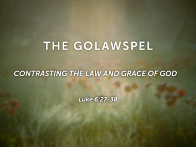 """The """"Golawspel"""": Contrasting The Law And Grace Of God - Luke 6:27-38"""