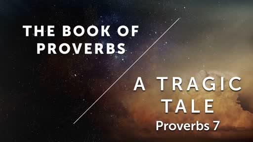 A Tragic Tale - Proverbs 7