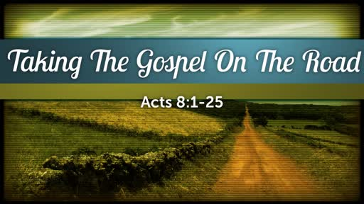 2019-03-24 PM (PI) - Taking The Gospel On The Road (Acts 8:1-25