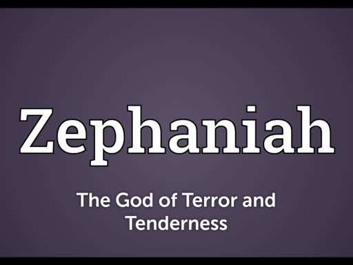 Zephaniah - The God of Terror and Tenderness