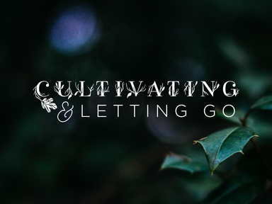 Cultivating & Letting Go