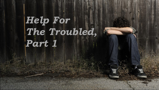Help for the Troubled, Part 1