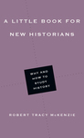 A Little Book for New Historians: Why and How to Study History