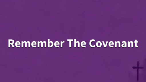 03/27/2019 - A Lent To Remember: Remember The Covenant