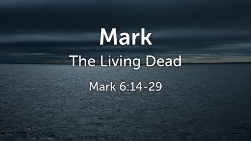 The Living Dead - Mark 6:14-29