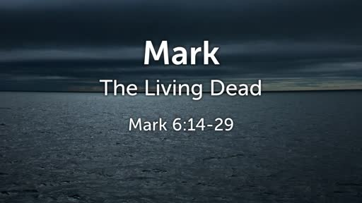 The Living Dead - Mark 6:14-29