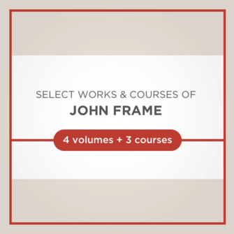 Select Works and Courses of John Frame (4 vols., 3 courses)