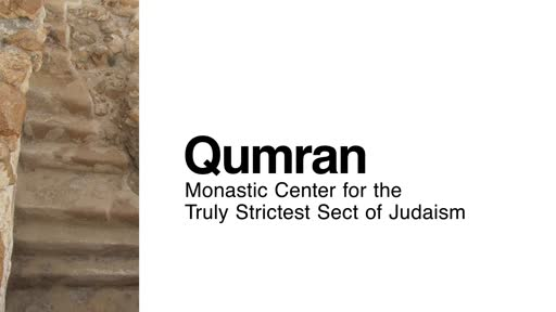 Qumran: Monastic Center for the Truly Strictest Sect of Judaism