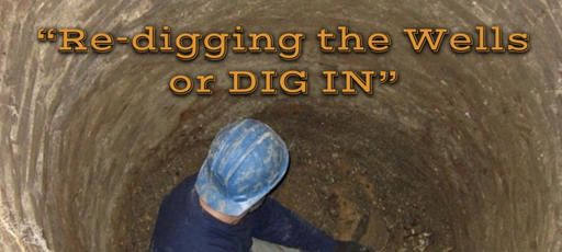 Re-Digging the Well or DIG IN