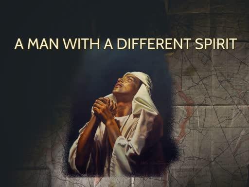 A Man With a Different Spirit