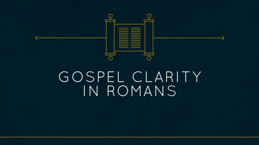 Gospel Clarity in Romans