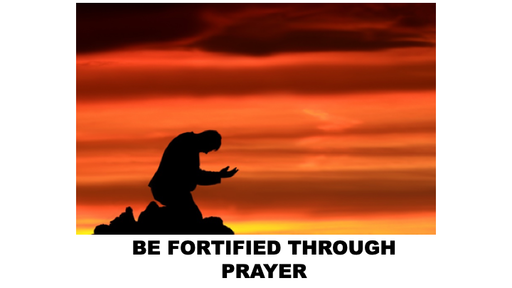 Be Fortified Through Prayer