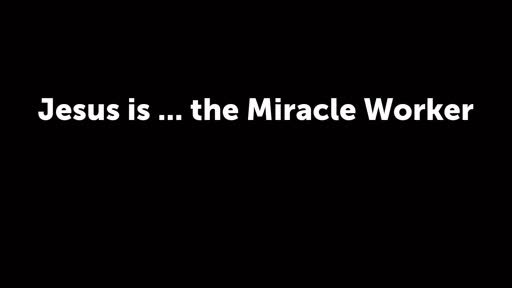 Jesus is ... the Miracle Worker