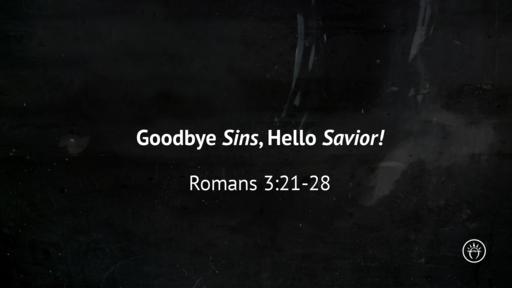 Goodbye Sins, Hello Savior (Romans 3)
