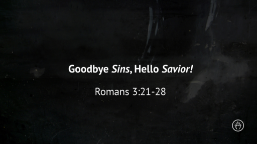 Goodbye Sins, Hello Savior (Romans 3)