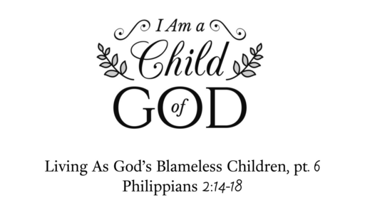 March 31, 2019 - Living As God's Blameless Children, pt. 6