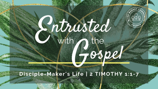 March 31, 2019 - Entrusted with the Gospel: 2 Timothy - Disciple-Maker's Life | 2 Timothy 1:1-7
